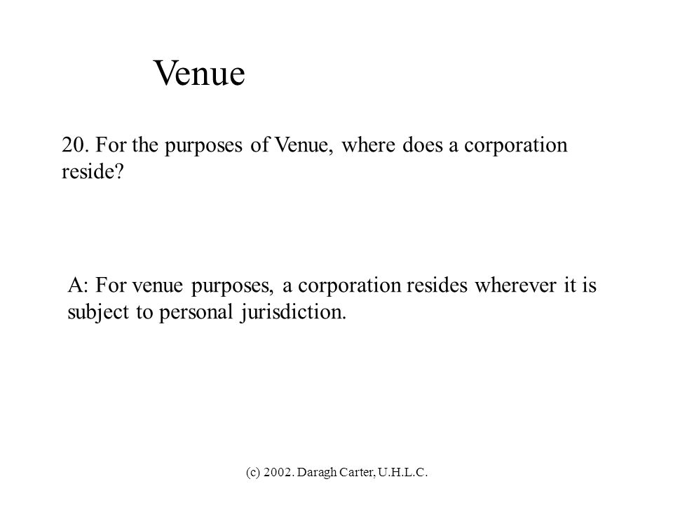 Venue 20. For the purposes of Venue, where does a corporation reside