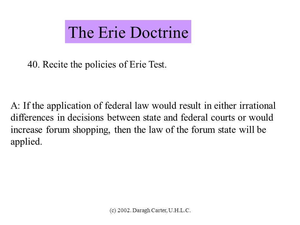 The Erie Doctrine 40. Recite the policies of Erie Test.