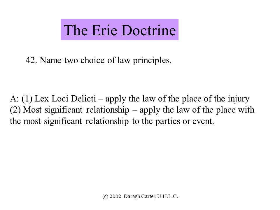 The Erie Doctrine 42. Name two choice of law principles.