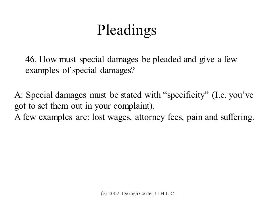 Pleadings 46. How must special damages be pleaded and give a few