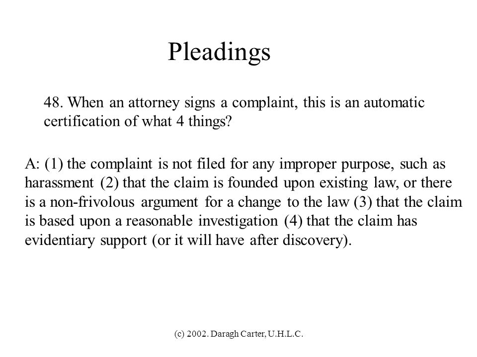 Pleadings 48. When an attorney signs a complaint, this is an automatic