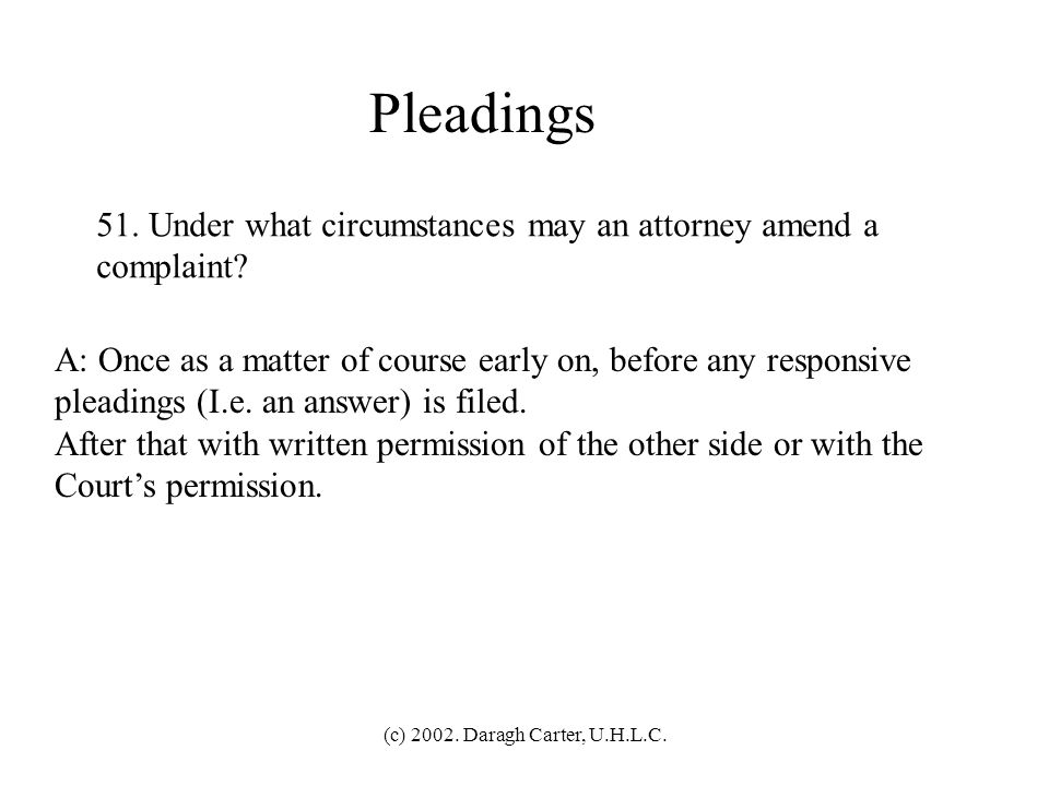 Pleadings 51. Under what circumstances may an attorney amend a