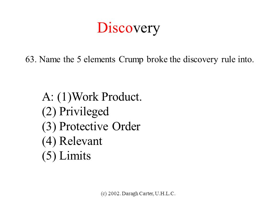Discovery A: (1)Work Product. (2) Privileged (3) Protective Order