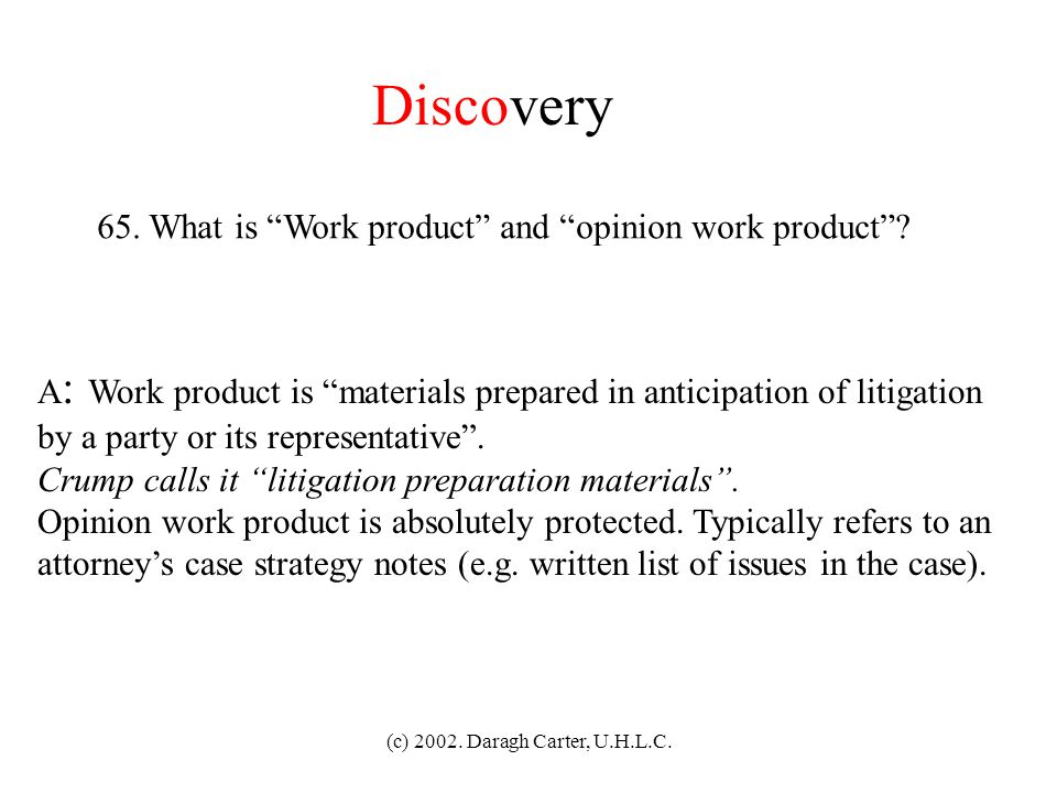 Discovery 65. What is Work product and opinion work product