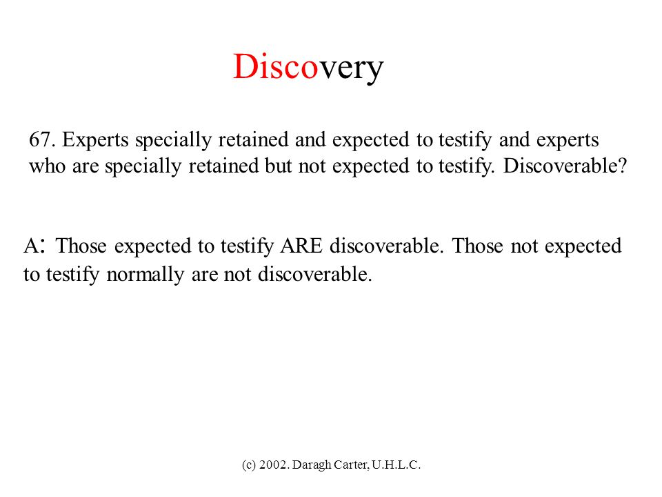 Discovery 67. Experts specially retained and expected to testify and experts. who are specially retained but not expected to testify. Discoverable
