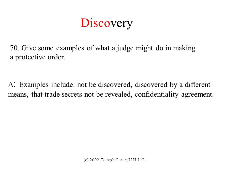 Discovery 70. Give some examples of what a judge might do in making