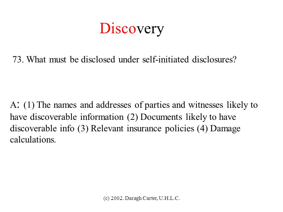 Discovery 73. What must be disclosed under self-initiated disclosures