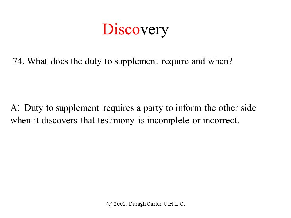 Discovery 74. What does the duty to supplement require and when