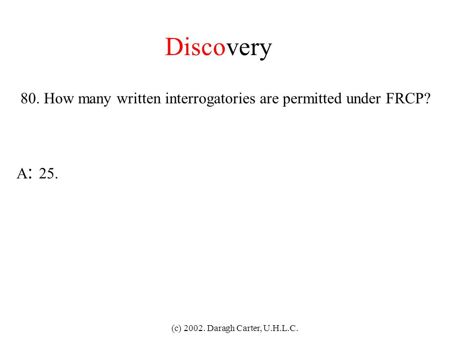Discovery 80. How many written interrogatories are permitted under FRCP.
