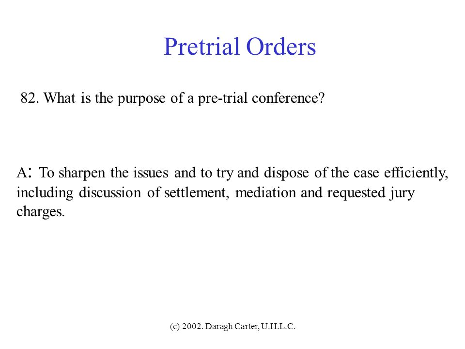Pretrial Orders 82. What is the purpose of a pre-trial conference