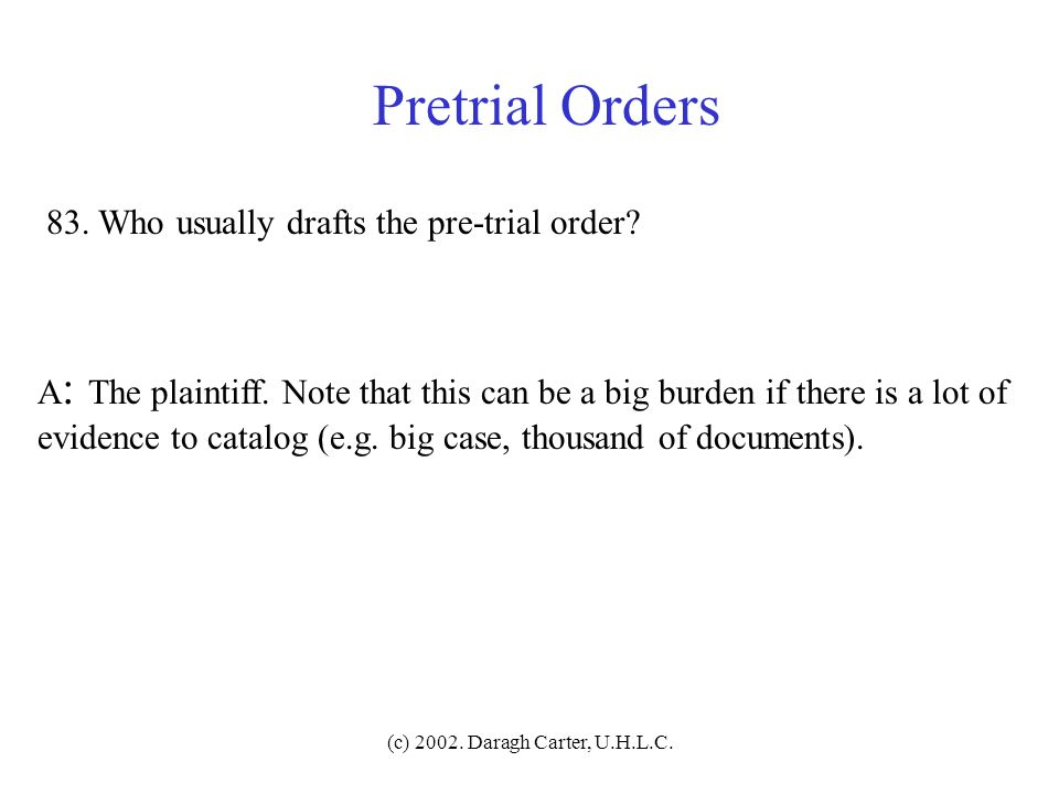 Pretrial Orders 83. Who usually drafts the pre-trial order