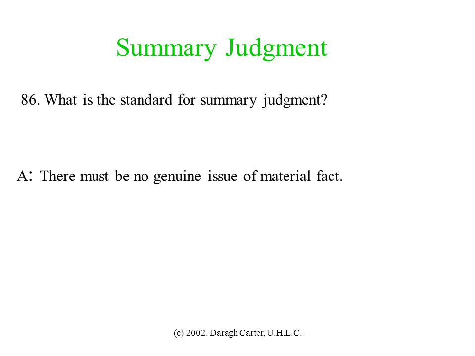 Summary Judgment 86. What is the standard for summary judgment