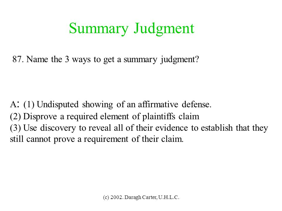 Summary Judgment 87. Name the 3 ways to get a summary judgment