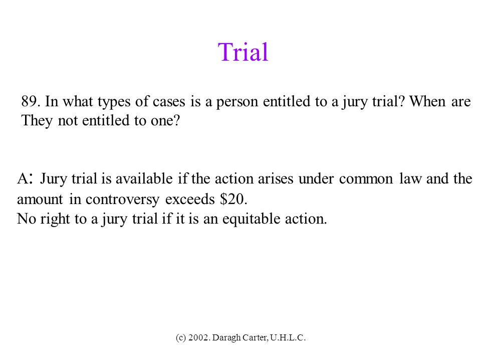 Trial 89. In what types of cases is a person entitled to a jury trial When are. They not entitled to one