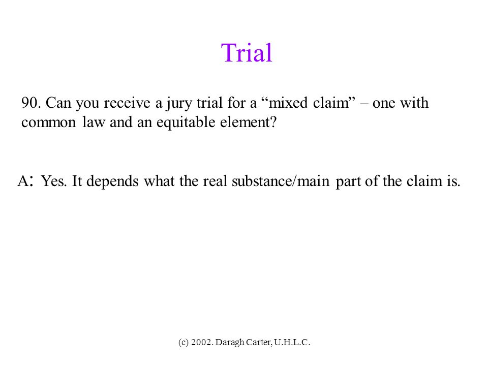 Trial 90. Can you receive a jury trial for a mixed claim – one with