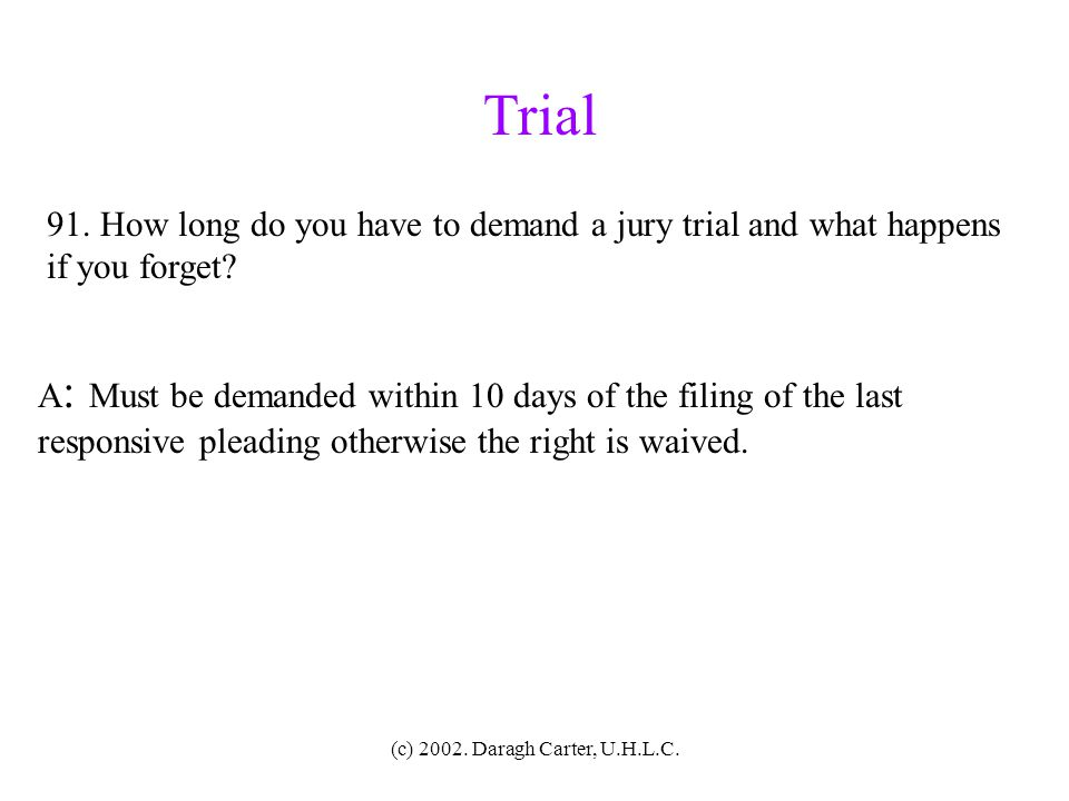 Trial 91. How long do you have to demand a jury trial and what happens