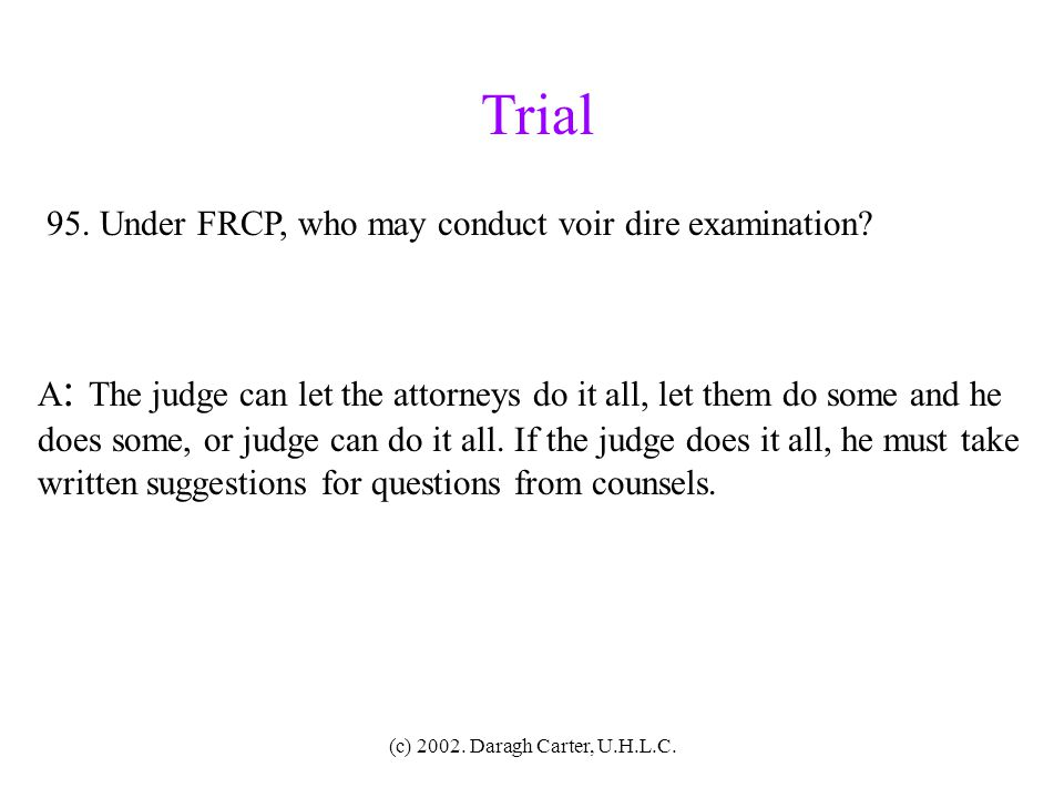 Trial 95. Under FRCP, who may conduct voir dire examination