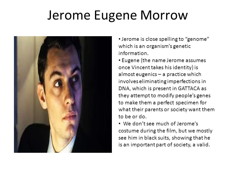 Jerome Eugene Morrow Jerome is close spelling to genome which is an organism's genetic information.