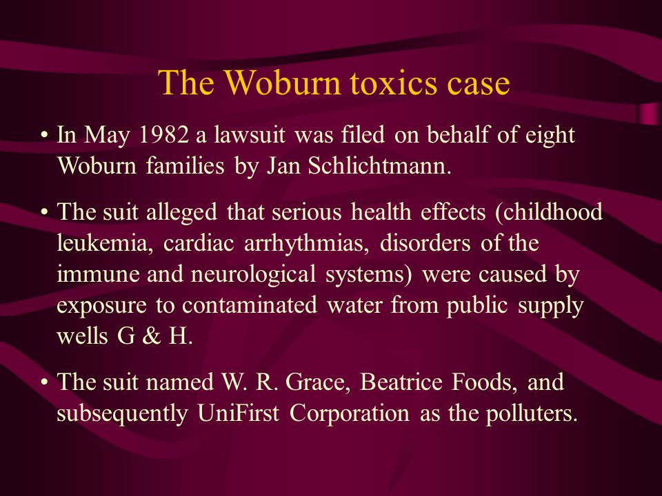 The Woburn toxics case In May 1982 a lawsuit was filed on behalf of eight Woburn families by Jan Schlichtmann.