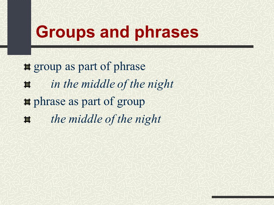 Groups and phrases group as part of phrase in the middle of the night
