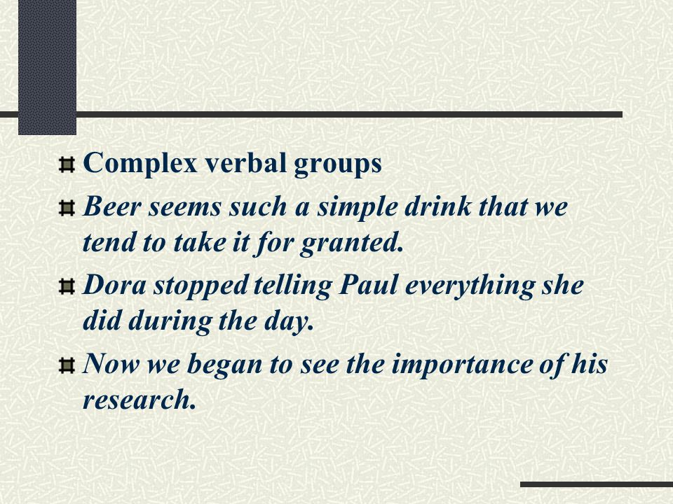 Complex verbal groups Beer seems such a simple drink that we tend to take it for granted.