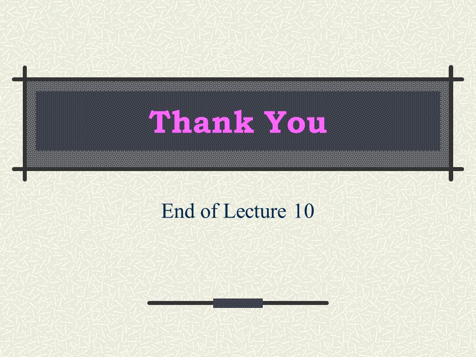 Thank You End of Lecture 10