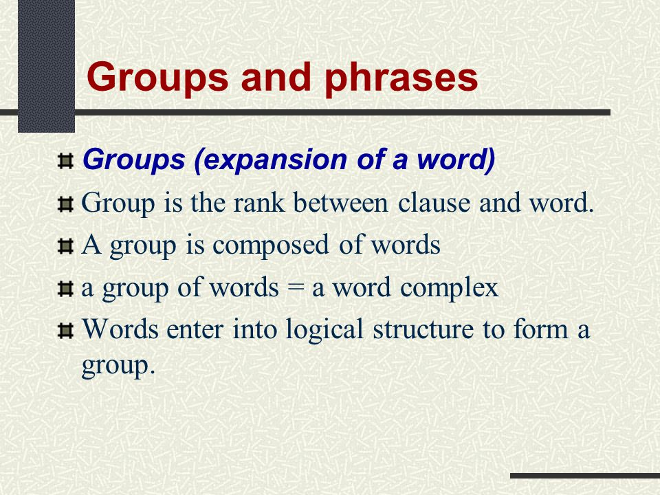 Groups and phrases Groups (expansion of a word)