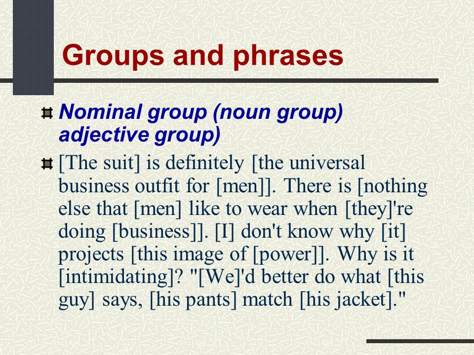 Groups and phrases Nominal group (noun group) adjective group)