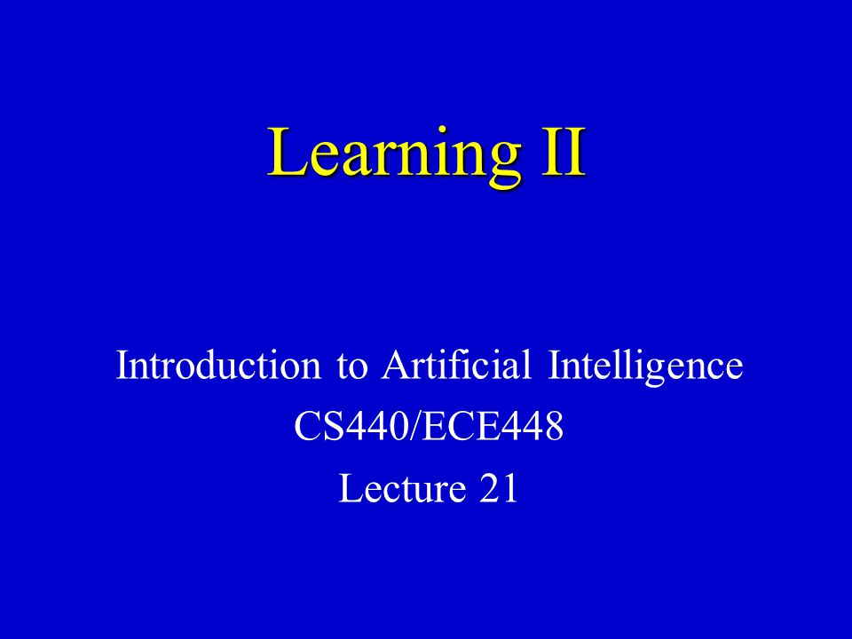 Introduction to Artificial Intelligence CS440/ECE448 Lecture 21
