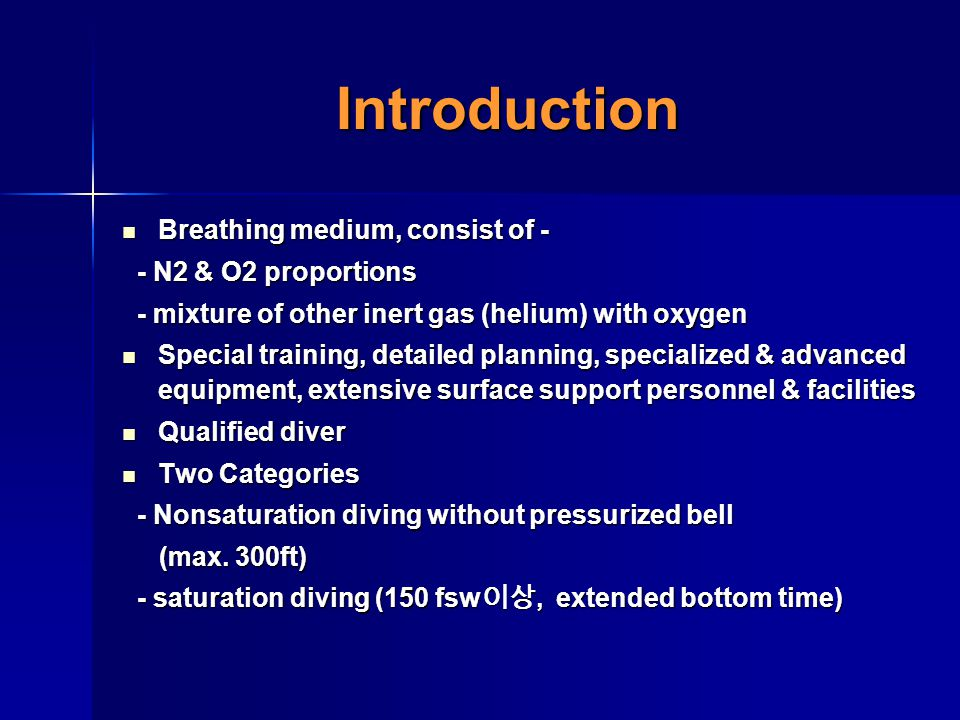 Introduction Breathing medium, consist of - - N2 & O2 proportions
