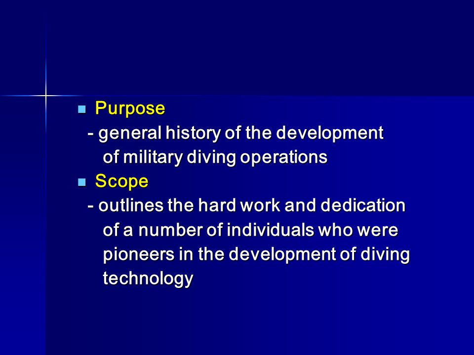Purpose - general history of the development. of military diving operations. Scope. - outlines the hard work and dedication.