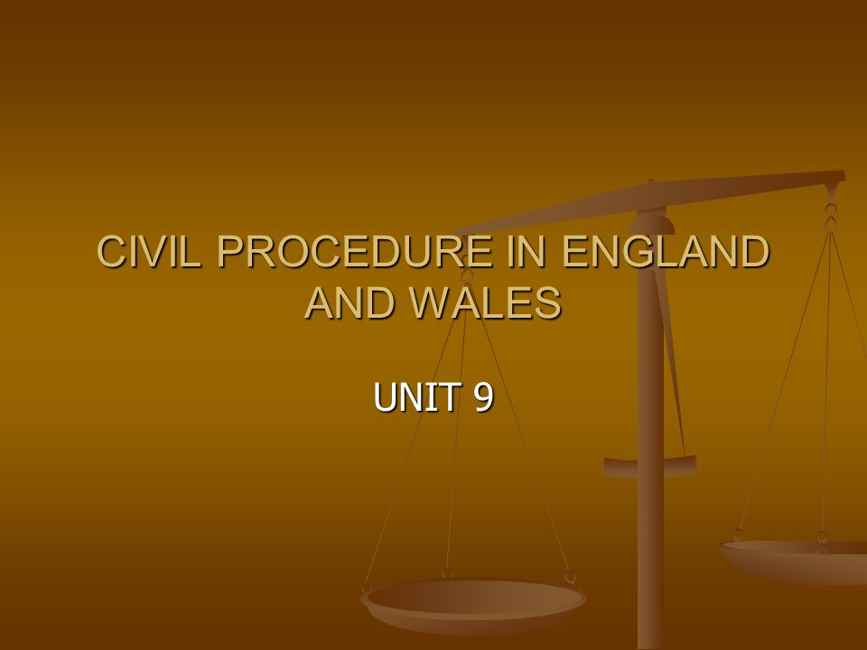 CIVIL PROCEDURE IN ENGLAND AND WALES