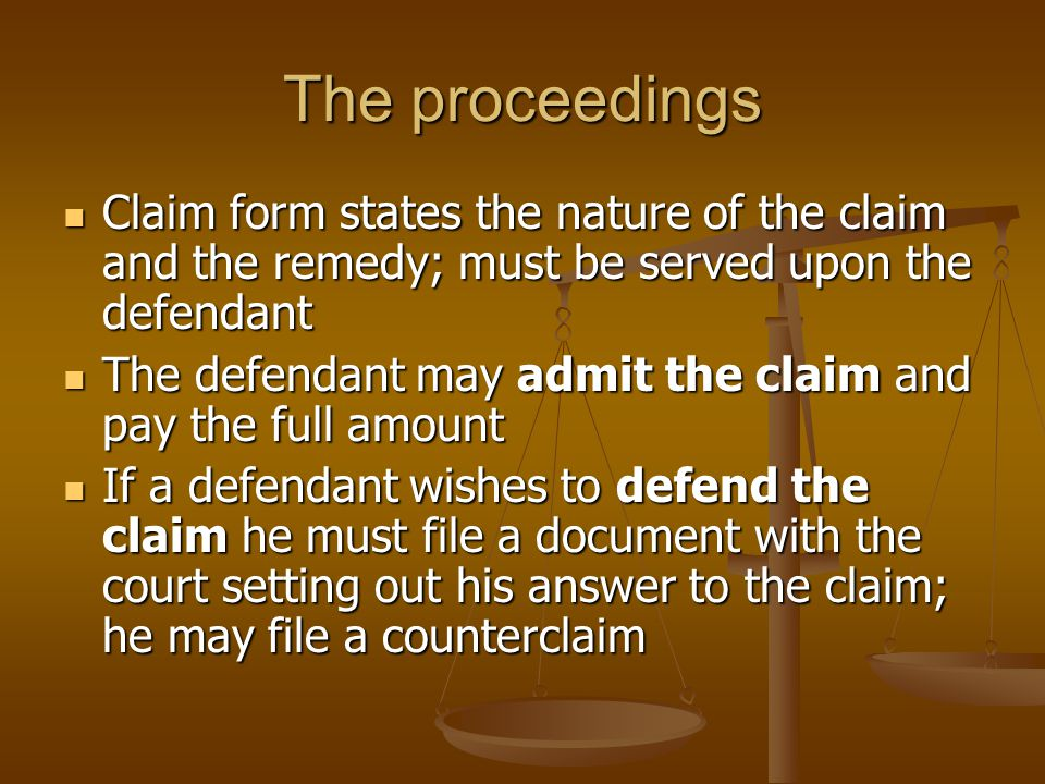 The proceedings Claim form states the nature of the claim and the remedy; must be served upon the defendant.