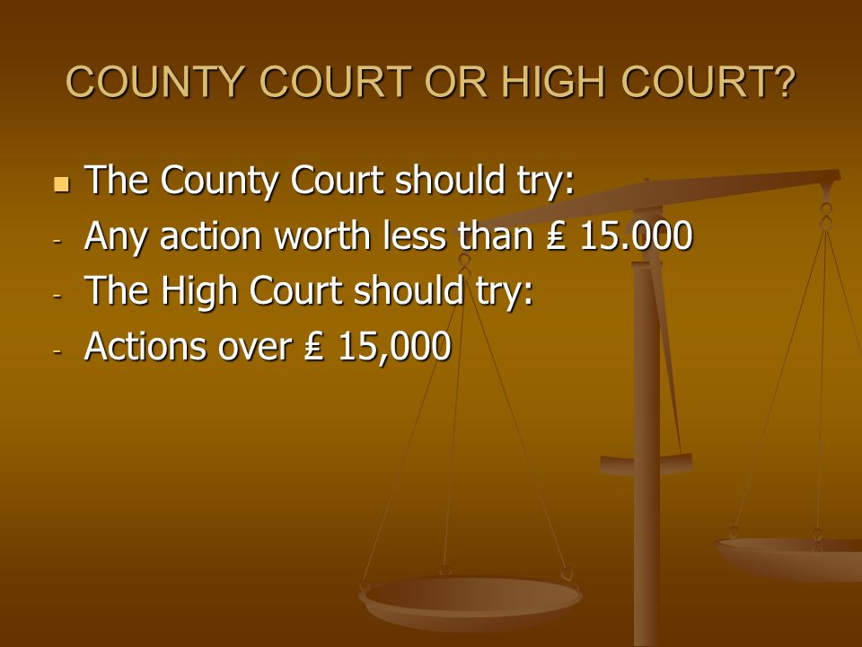 COUNTY COURT OR HIGH COURT