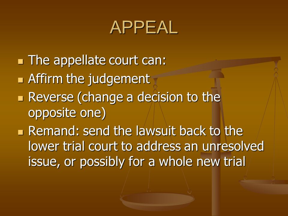 APPEAL The appellate court can: Affirm the judgement
