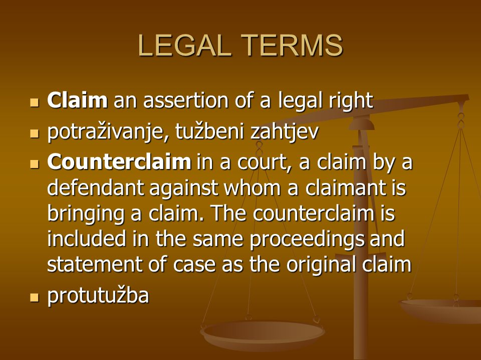 LEGAL TERMS Claim an assertion of a legal right