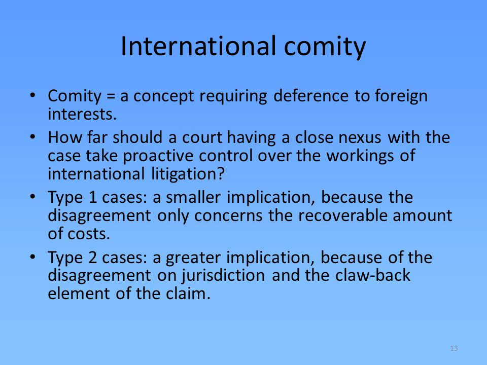 International comity Comity = a concept requiring deference to foreign interests.