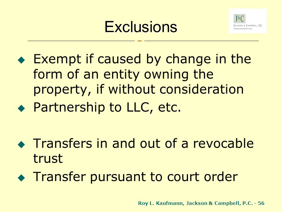 Exclusions Exempt if caused by change in the form of an entity owning the property, if without consideration.