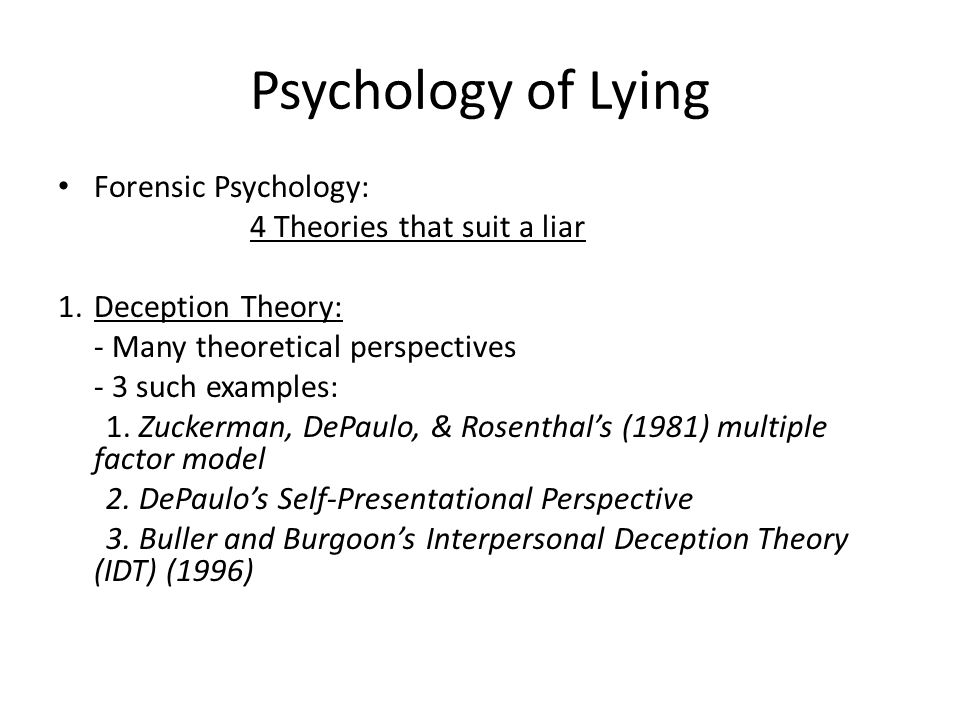 Psychology of Lying Forensic Psychology: Deception Theory: