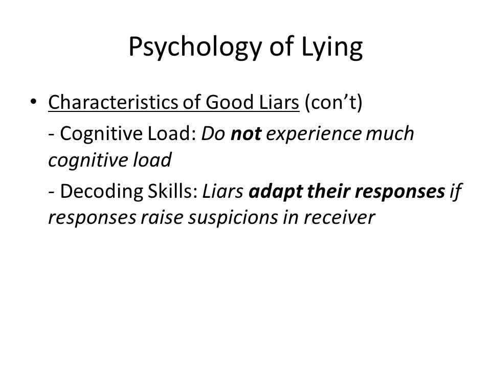 Psychology of Lying Characteristics of Good Liars (con't)