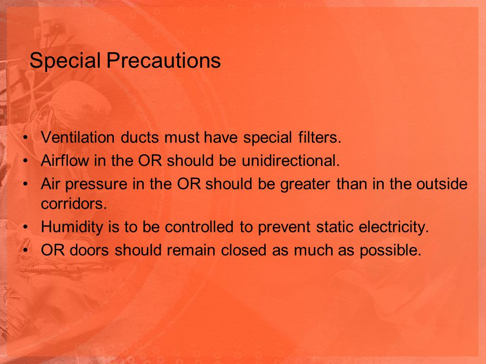 Special Precautions Ventilation ducts must have special filters.