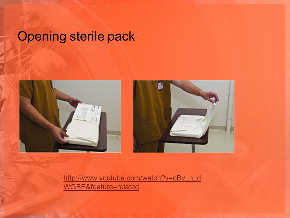 Opening sterile pack http://www.youtube.com/watch v=oBvLnLdWGBE&feature=related