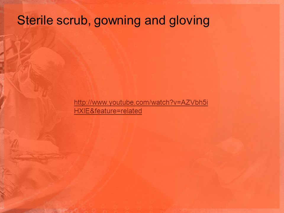 Sterile scrub, gowning and gloving
