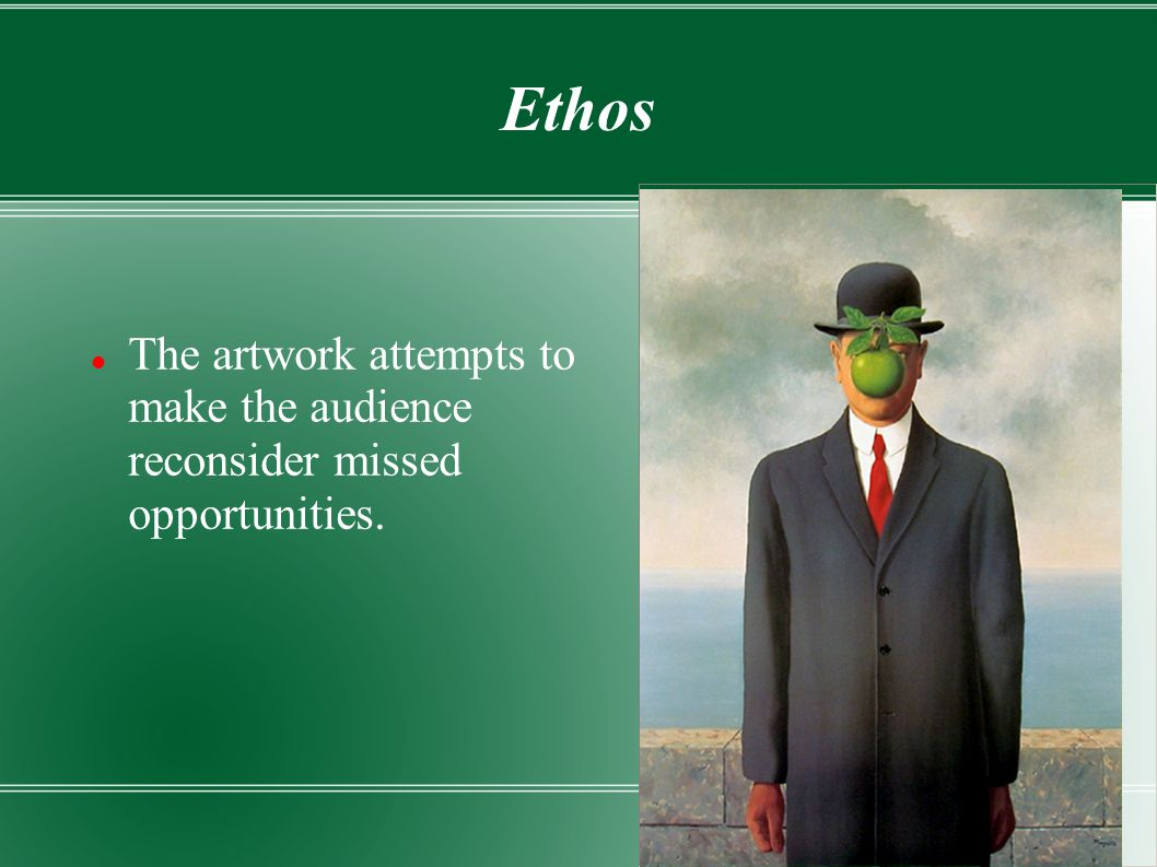 Ethos The artwork attempts to make the audience reconsider missed opportunities.