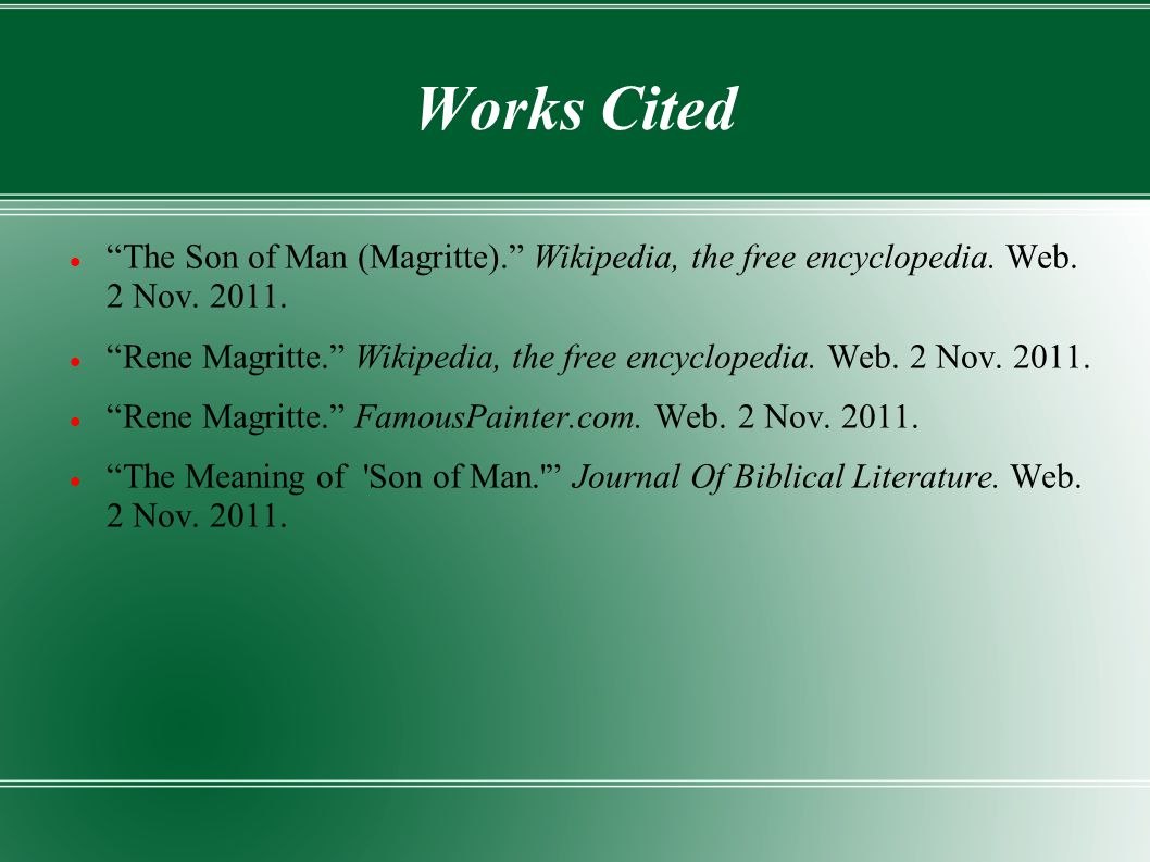 Works Cited The Son of Man (Magritte). Wikipedia, the free encyclopedia. Web. 2 Nov. 2011.