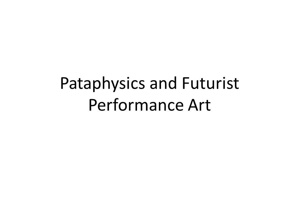 Pataphysics and Futurist Performance Art