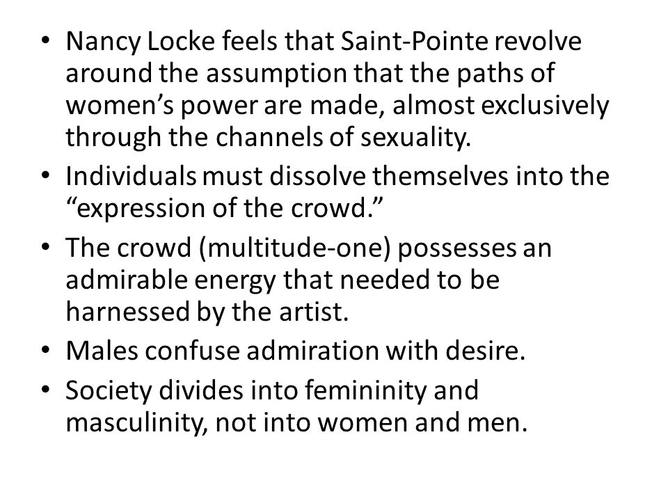 Nancy Locke feels that Saint-Pointe revolve around the assumption that the paths of women's power are made, almost exclusively through the channels of sexuality.