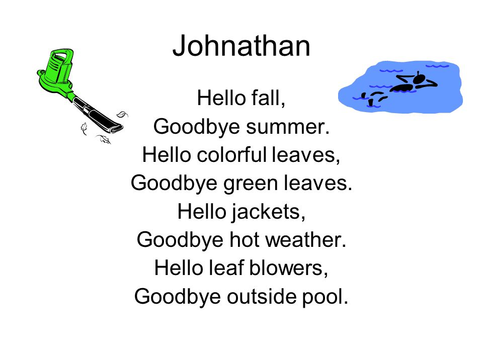 Johnathan Hello fall, Goodbye summer. Hello colorful leaves,