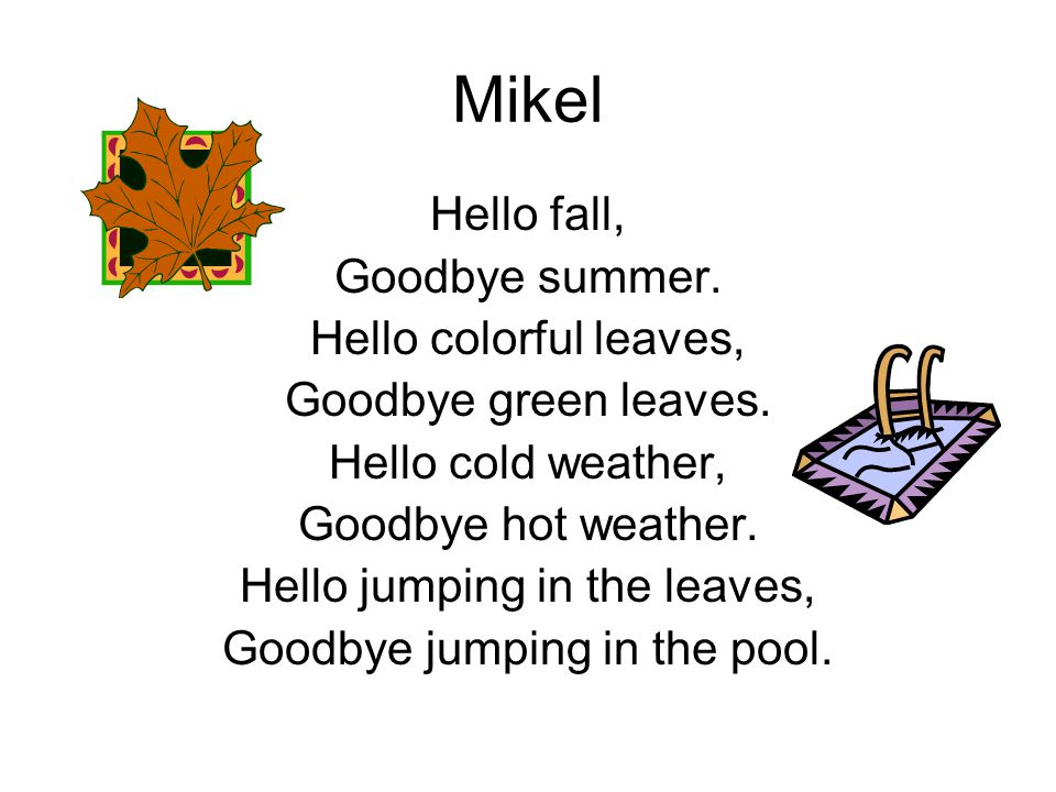 Mikel Hello fall, Goodbye summer. Hello colorful leaves,