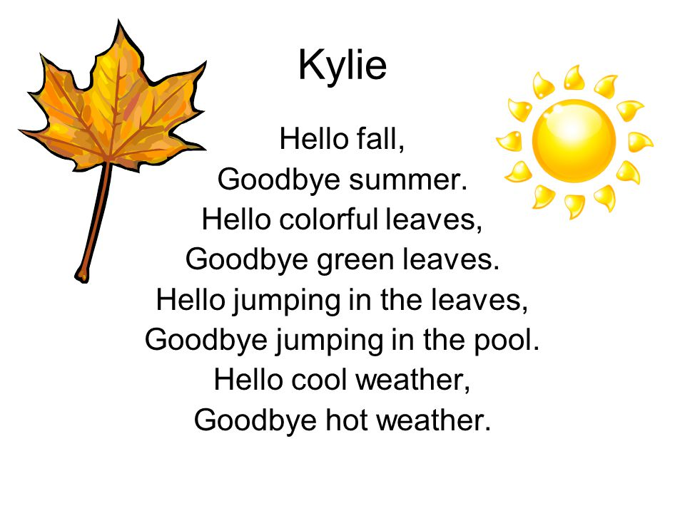 Kylie Hello fall, Goodbye summer. Hello colorful leaves,